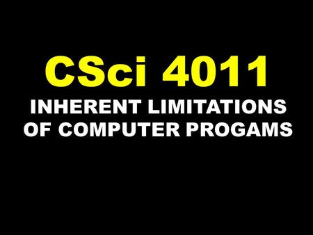 INHERENT LIMITATIONS OF COMPUTER PROGAMS CSci 4011.