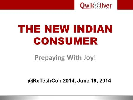 THE NEW INDIAN CONSUMER Prepaying With 2014, June 19, 2014.