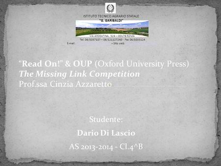 """Read On!"" & OUP (Oxford University Press) The Missing Link Competition Prof.ssa Cinzia Azzaretto Studente: Dario Di Lascio AS 2013-2014 - Cl.4^B VIA ARDEATINA,"