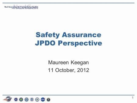 1 Safety Assurance JPDO Perspective Maureen Keegan 11 October, 2012.