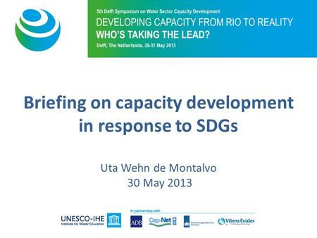 Briefing on capacity development in response to SDGs Uta Wehn de Montalvo 30 May 2013.