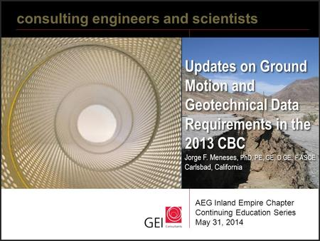 Updates on Ground Motion and Geotechnical Data Requirements in the 2013 CBC Jorge F. Meneses, PhD, PE, GE, D.GE, F.ASCE Carlsbad, California consulting.