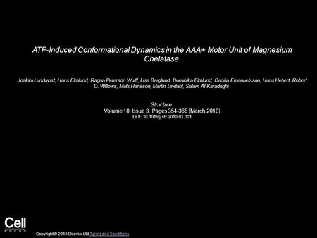 ATP-Induced Conformational Dynamics in the AAA+ Motor Unit of Magnesium Chelatase Joakim Lundqvist, Hans Elmlund, Ragna Peterson Wulff, Lisa Berglund,