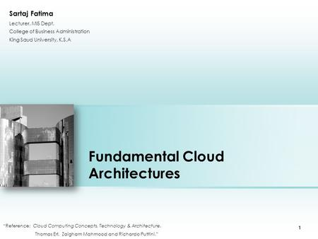 "Fundamental Cloud Architectures ""Reference: Cloud Computing Concepts, Technology & Architecture. Thomas Erl, Zaigham Mahmood and Richardo Puttini."" Place."