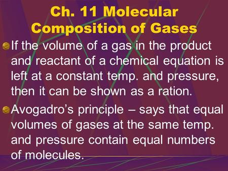 Ch. 11 Molecular Composition of Gases If the volume of a gas in the product and reactant of a chemical equation is left at a constant temp. and pressure,
