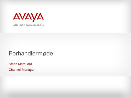 Forhandlermøde Steen Marquard Channel Manager. © 2009 Avaya Inc. All rights reserved. Avaya på verdensplan  $5+ billion leader in IP telephony and communications.