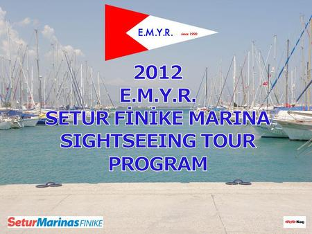 2012 E.M.Y.R. Setur Finike Marina Sightseeing Tour On Tuesday, MAY 15 th 09:00 Departure from Finike Marina (In Front Of Marina Office) 09:40 Arrival.