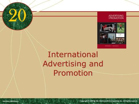 International Advertising and Promotion 20 McGraw-Hill/Irwin Copyright © 2009 by The McGraw-Hill Companies, Inc. All rights reserved.