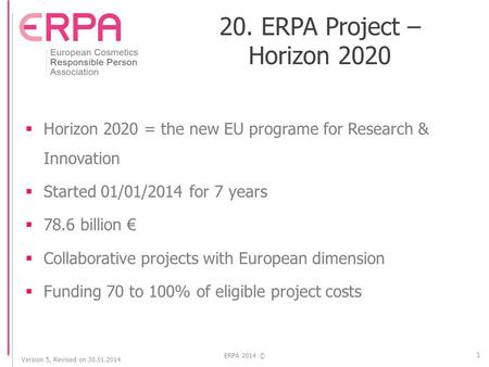 Version 5, Revised on 30.01.2014 ERPA 2014 © 20. ERPA Project – Horizon 2020  Horizon 2020 = the new EU programe for Research & Innovation  Started 01/01/2014.
