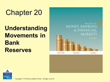 Copyright © 2009 Pearson Addison-Wesley. All rights reserved. Chapter 20 Understanding Movements in Bank Reserves.