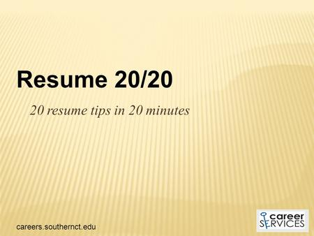 20 resume tips in 20 minutes careers.southernct.edu Resume 20/20.
