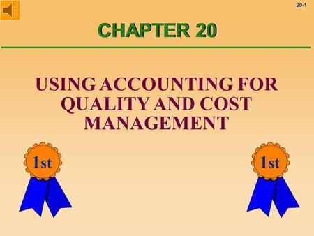20-1 USING ACCOUNTING FOR QUALITY AND COST MANAGEMENT CHAPTER 20 1 st.