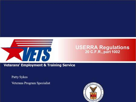 USERRA Regulations 20 C.F.R., part 1002 Patty Sykes Veterans Program Specialist.