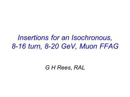 Insertions for an Isochronous, 8-16 turn, 8-20 GeV, Muon FFAG G H Rees, RAL.