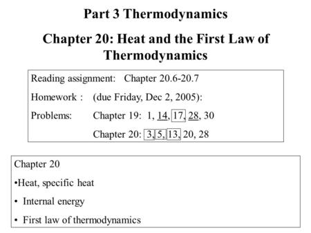 Chapter 20 Heat, specific heat Internal energy First law of thermodynamics Part 3 Thermodynamics Chapter 20: Heat and the First Law of Thermodynamics Reading.