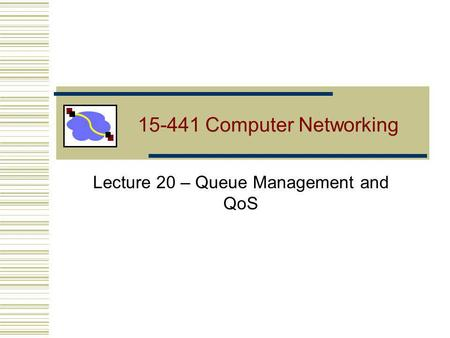 15-441 Computer Networking Lecture 20 – Queue Management and QoS.