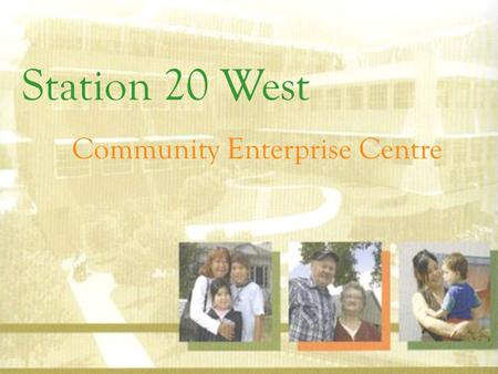 Station 20 West Community Enterprise Centre. Station 20 West will be located in Saskatoon's core An area in need of: Healthcare Housing Employment Access.