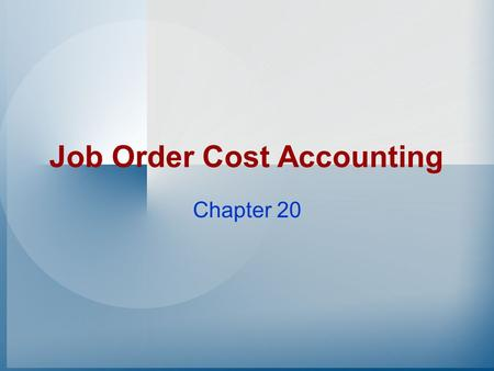 Job Order Cost Accounting Chapter 20 Cost Systems There are two basic systems used by manufacturers to assign costs to their products: –Process costing.