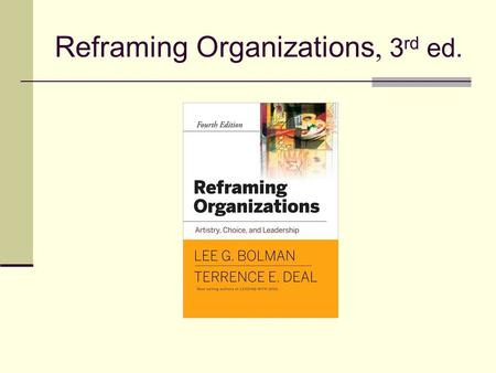 Reframing Organizations, 3 rd ed.. Chapter 20 Bringing It All Together.