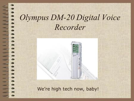 Olympus DM-20 Digital Voice Recorder We're high tech now, baby!