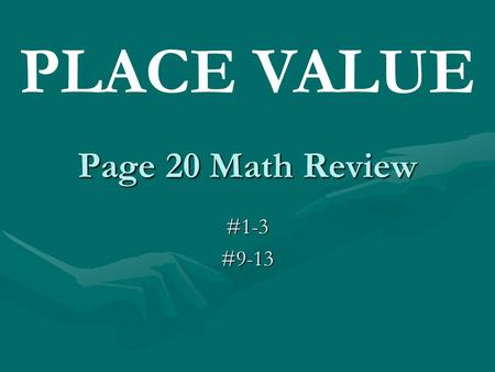 PLACE VALUE Page 20 Math Review #1-3 #9-13.