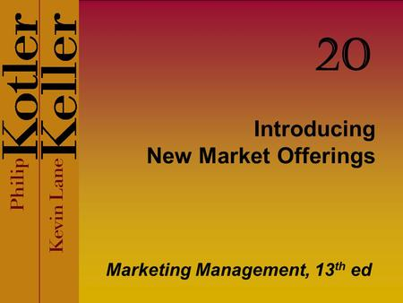 Introducing New Market Offerings Marketing Management, 13 th ed 20.