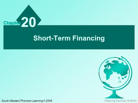 Short-Term Financing 20 Chapter South-Western/Thomson Learning © 2006 Slides by Yee-Tien (Ted) Fu.