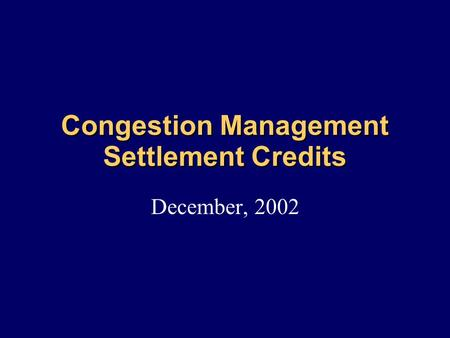 Congestion Management Settlement Credits December, 2002.