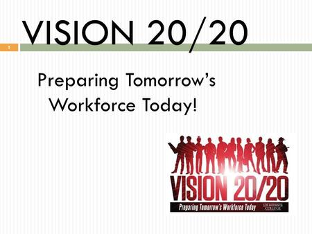 VISION 20/20 1 Preparing Tomorrow's Workforce Today!