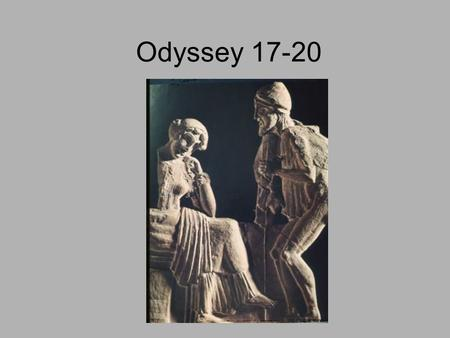 Odyssey 17-20. Book XVII Telemachus arrives home first to speak to Penelope about his travels Theoclymenos predicts that Odysseus is already on Ithaca.