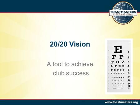 20/20 Vision A tool to achieve club success. What is 20/20 Vision?  District 25 promotion  Two goals  20+ members by 3/31/2012  20+ members renew.