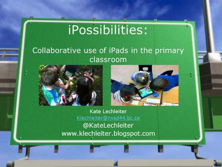 IPossibilities: Collaborative use of iPads in the primary classroom Kate
