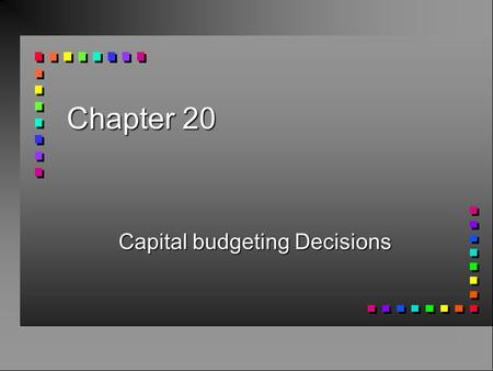 Chapter 20 Capital budgeting Decisions What is a Capital Expenditure? n A long-term decision of whether or not to make an investment today which will.