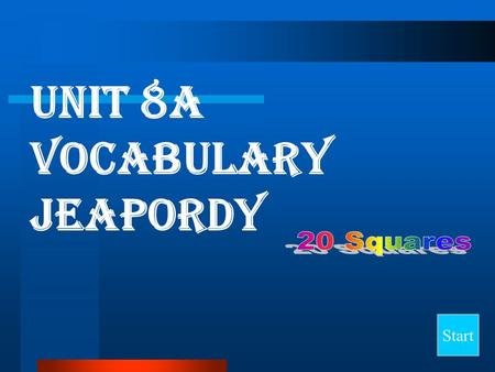 Unit 8A Vocabulary Jeapordy Start Final Jeopardy Question Complete the Sentence DefinitionsSynonymsAntonyms Parts of Speech 10 20 30 40.