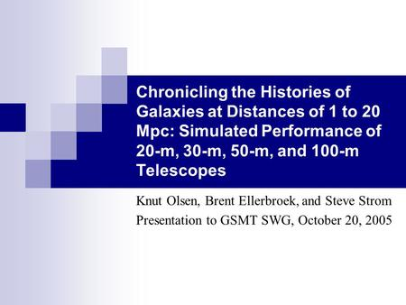 Chronicling the Histories of Galaxies at Distances of 1 to 20 Mpc: Simulated Performance of 20-m, 30-m, 50-m, and 100-m Telescopes Knut Olsen, Brent Ellerbroek,
