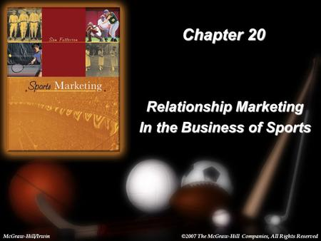 20-1 Chapter 20 Relationship Marketing In the Business of Sports McGraw-Hill/Irwin©2007 The McGraw-Hill Companies, All Rights Reserved.