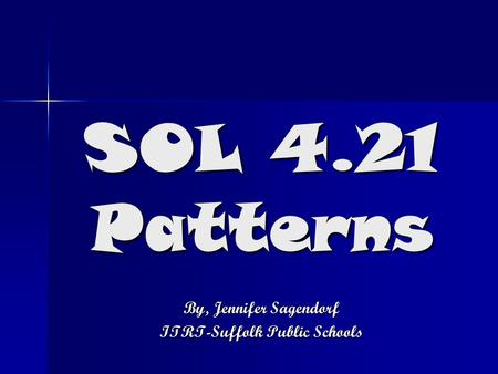 SOL 4.21 Patterns By, Jennifer Sagendorf ITRT-Suffolk Public Schools.