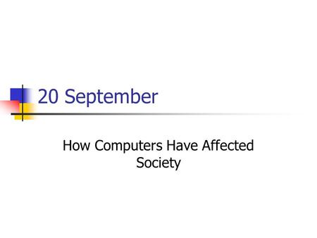 20 September How Computers Have Affected Society.
