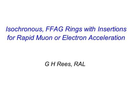 Isochronous, FFAG Rings with Insertions for Rapid Muon or Electron Acceleration G H Rees, RAL.