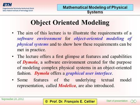 Start of presentation Mathematical Modeling of Physical Systems © Prof. Dr. François E. Cellier September 20, 2012 Object Oriented Modeling The aim of.