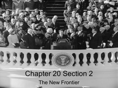 Chapter 20 Section 2 The New Frontier.