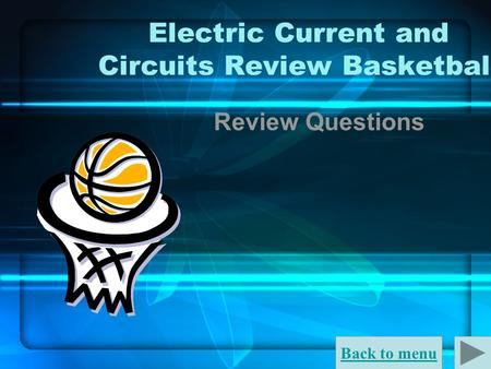 Back to menu Electric Current and Circuits Review Basketball Review Questions.