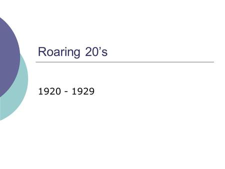 Roaring 20's 1920 - 1929. Introduction  1920 – Prohibition goes into effect – 18 th Amendment – until 1933  1920 – 19 th Amendment – Women's Right to.