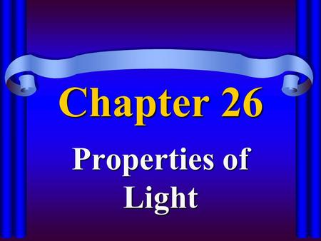 Chapter 26 Properties of Light Sources of light Luminous –Producing light –The Sun (luminous) versus the Moon (nonluminous) Incandescent –Glowing with.