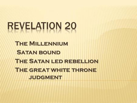The Millennium Satan bound Satan bound The Satan led rebellion The great white throne judgment.