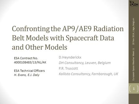 Confronting the AP9/AE9 Radiation Belt Models with Spacecraft Data and Other Models D.Heynderickx DH Consultancy, Leuven, Belgium P.R. Truscott Kallisto.