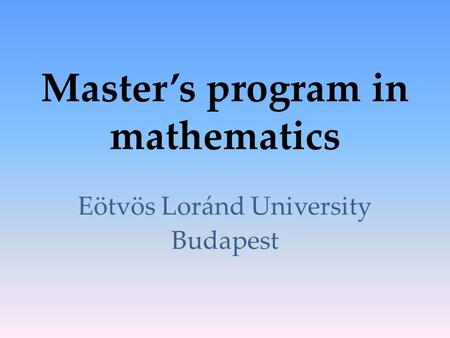 Master's program in mathematics Eötvös Loránd University Budapest.