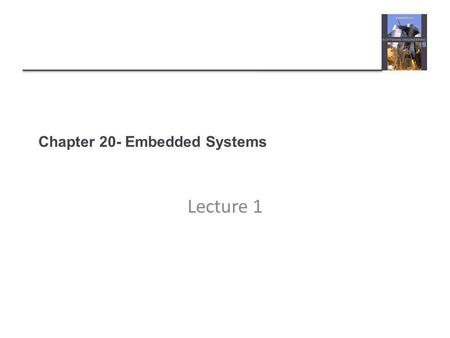 Chapter 20- Embedded Systems Lecture 1. Topics covered  Embedded systems design  Architectural patterns  Timing analysis  Real-time operating systems.