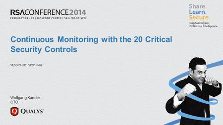SESSION ID: Continuous Monitoring with the 20 Critical Security Controls SPO1-W02 Wolfgang Kandek CTO.