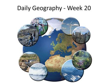 Daily Geography - Week 20.